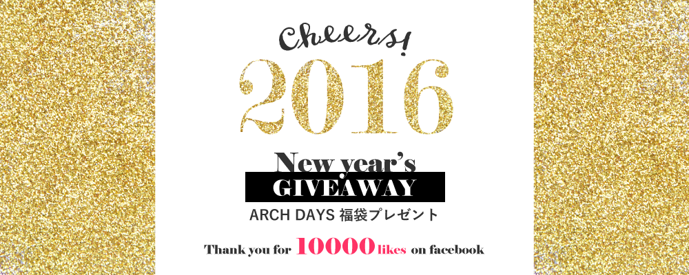 HAPPY NEW YEAR!福袋プレゼント第1弾 from ARCH DAYS!